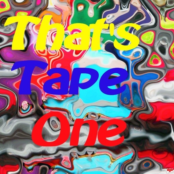 That'S Tape One